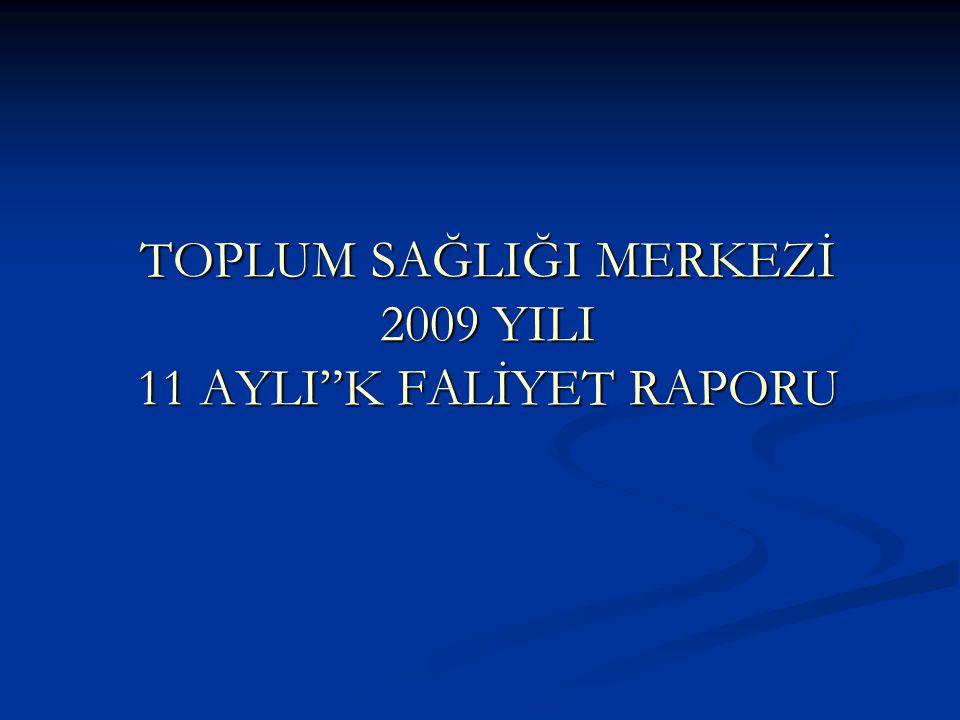 """TOPLUM SAĞLIĞI MERKEZİ 2009 YILI 11 AYLI""""K FALİYET RAPORU"""