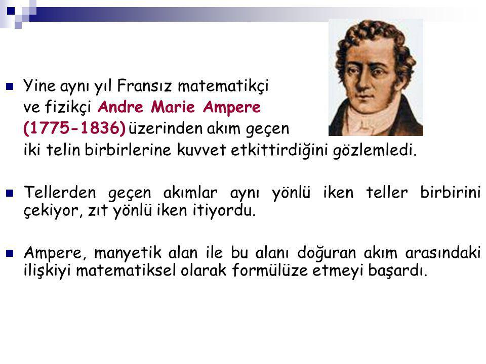 Yine aynı yıl Fransız matematikçi ve fizikçi Andre Marie Ampere (1775-1836) üzerinden akım geçen iki telin birbirlerine kuvvet etkittirdiğini gözlemle