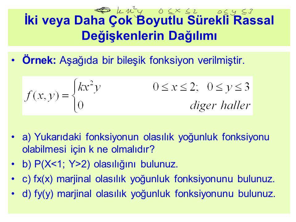 İki veya Daha Çok Boyutlu Sürekli Rassal Değişkenlerin Dağılımı Örnek: Aşağıda bir bileşik fonksiyon verilmiştir. a) Yukarıdaki fonksiyonun olasılık y