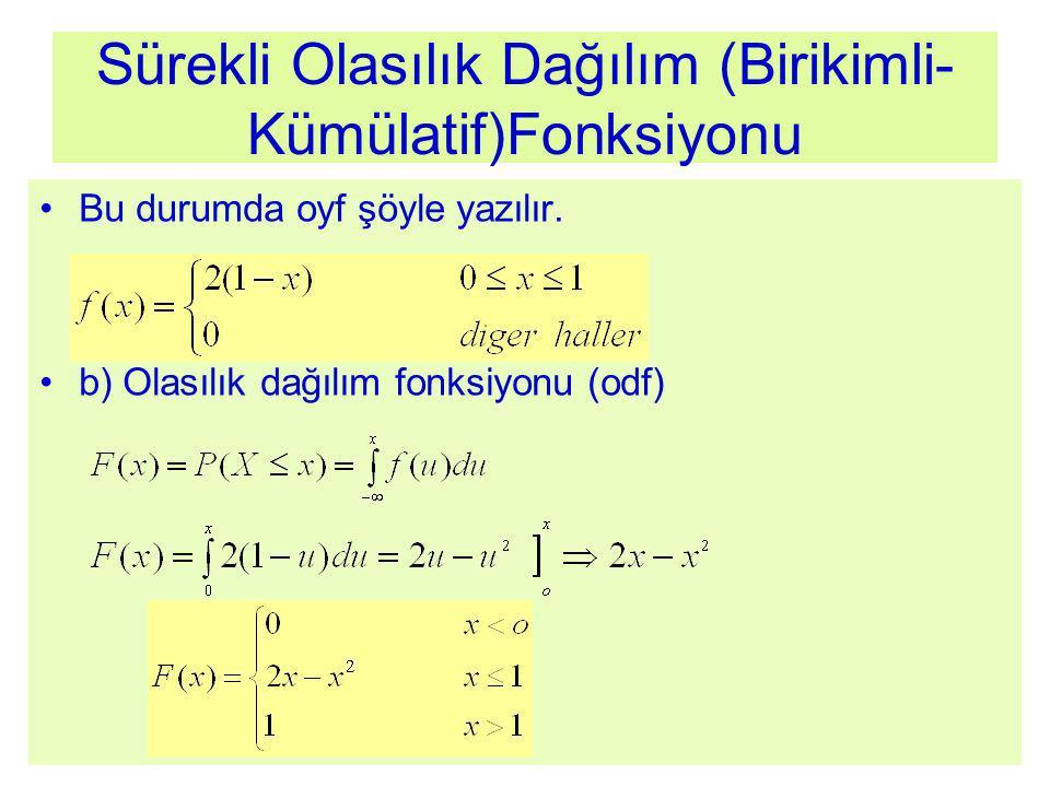 Sürekli Olasılık Dağılım (Birikimli- Kümülatif)Fonksiyonu Bu durumda oyf şöyle yazılır. b) Olasılık dağılım fonksiyonu (odf)