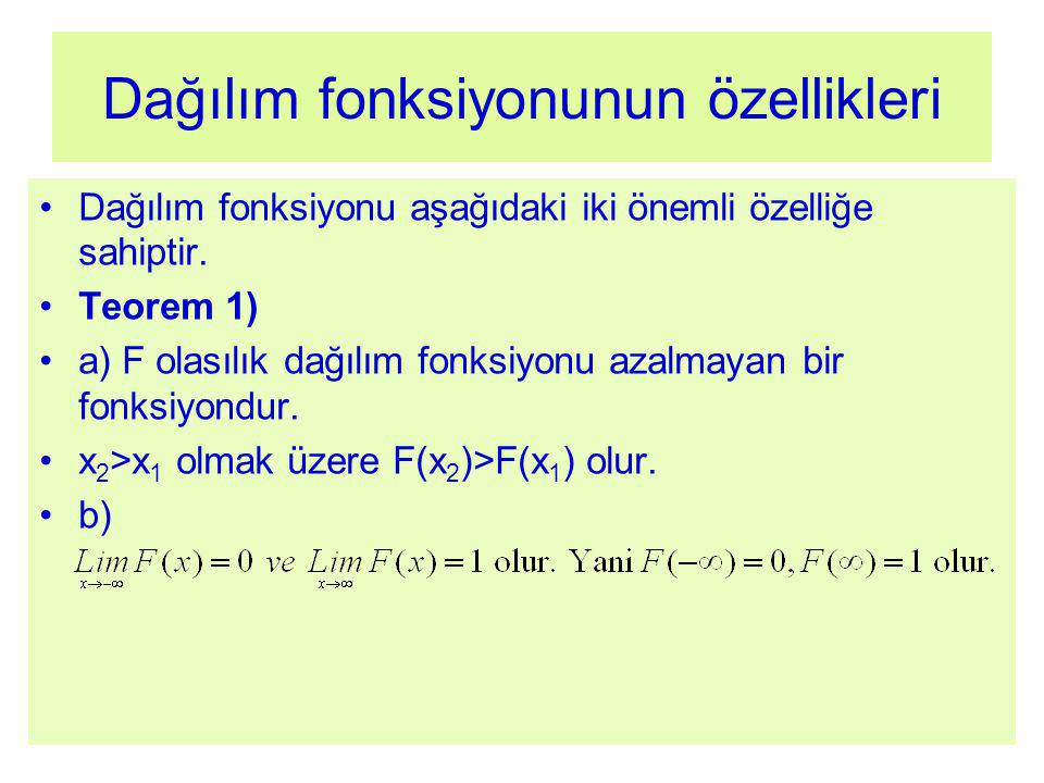 Dağılım fonksiyonunun özellikleri Dağılım fonksiyonu aşağıdaki iki önemli özelliğe sahiptir. Teorem 1) a) F olasılık dağılım fonksiyonu azalmayan bir