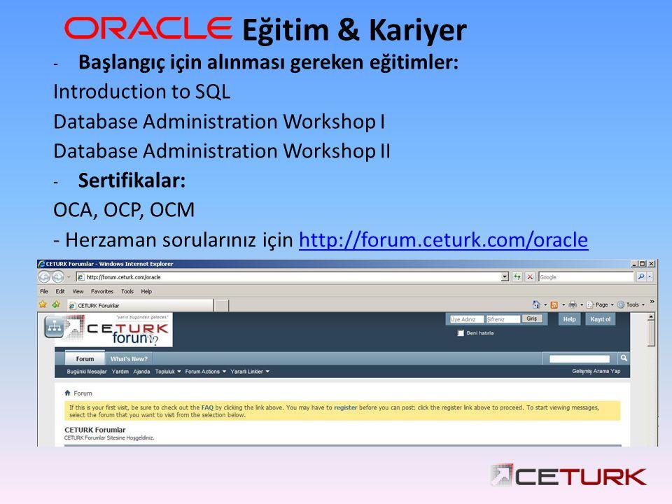 Eğitim & Kariyer - Başlangıç için alınması gereken eğitimler: Introduction to SQL Database Administration Workshop I Database Administration Workshop II - Sertifikalar: OCA, OCP, OCM - Herzaman sorularınız için http://forum.ceturk.com/oraclehttp://forum.ceturk.com/oracle