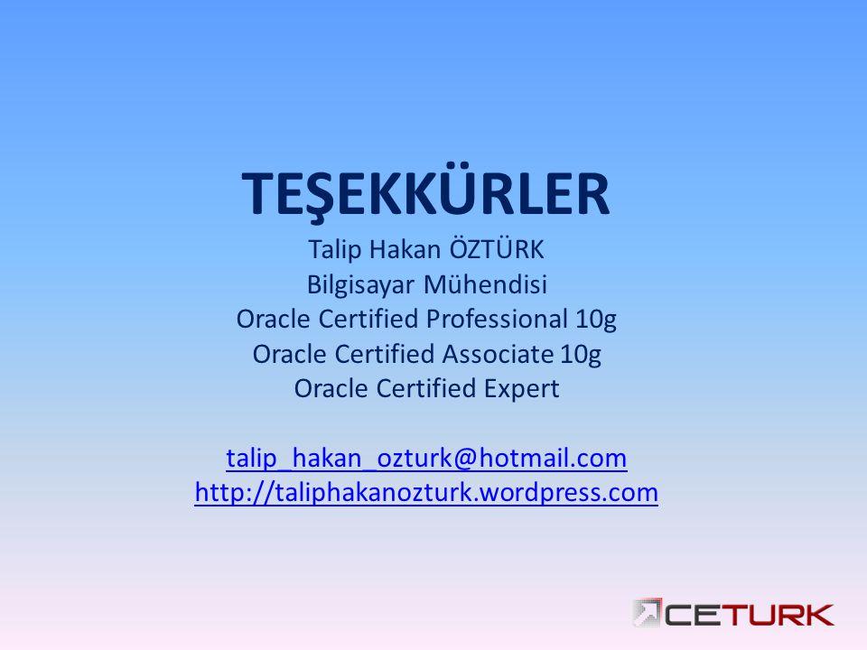 TEŞEKKÜRLER Talip Hakan ÖZTÜRK Bilgisayar Mühendisi Oracle Certified Professional 10g Oracle Certified Associate 10g Oracle Certified Expert talip_hakan_ozturk@hotmail.com http://taliphakanozturk.wordpress.com