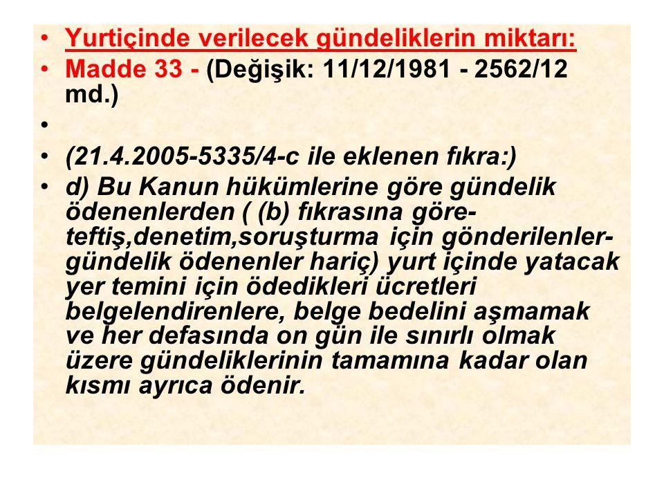 Yurtiçinde verilecek gündeliklerin miktarı: Madde 33 - (Değişik: 11/12/1981 - 2562/12 md.) (21.4.2005-5335/4-c ile eklenen fıkra:) d) Bu Kanun hükümle