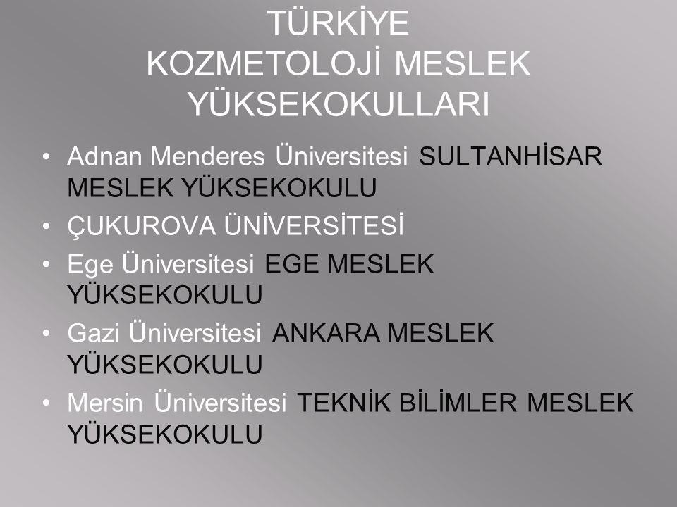TÜRKİYE KOZMETOLOJİ MESLEK YÜKSEKOKULLARI Adnan Menderes Üniversitesi SULTANHİSAR MESLEK YÜKSEKOKULU ÇUKUROVA ÜNİVERSİTESİ Ege Üniversitesi EGE MESLEK