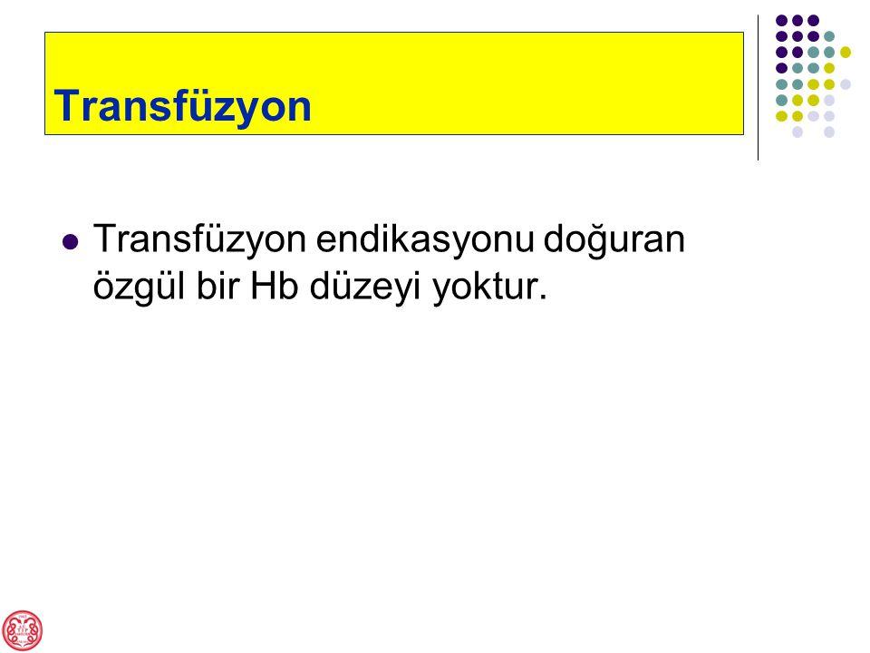 Transfüzyon Transfüzyon endikasyonu doğuran özgül bir Hb düzeyi yoktur.