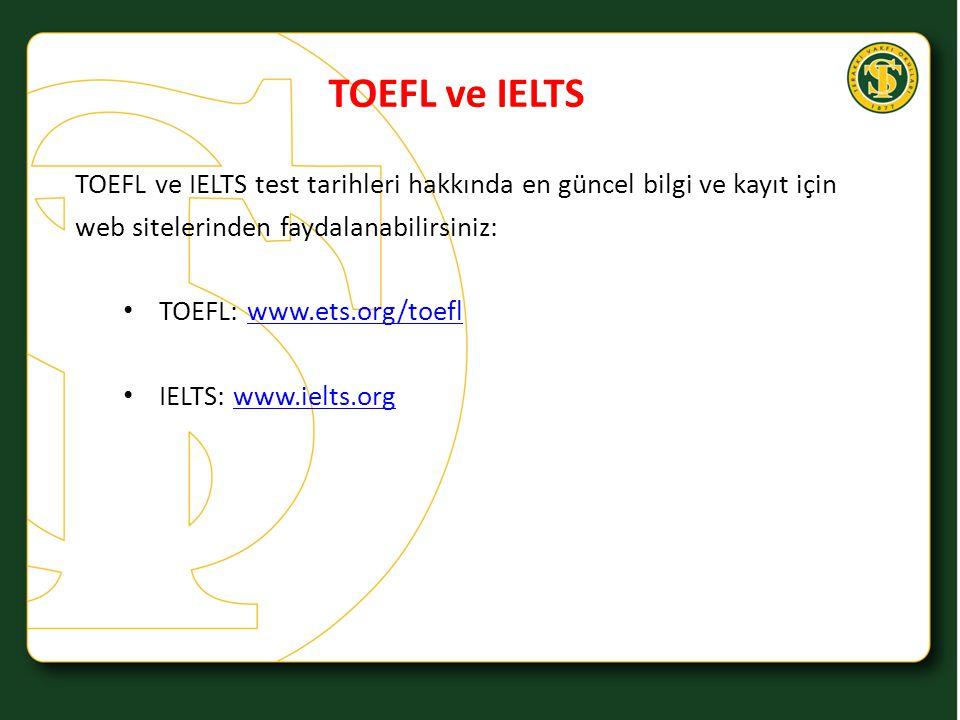 TOEFL ve IELTS TOEFL ve IELTS test tarihleri hakkında en güncel bilgi ve kayıt için web sitelerinden faydalanabilirsiniz: TOEFL: www.ets.org/toeflwww.