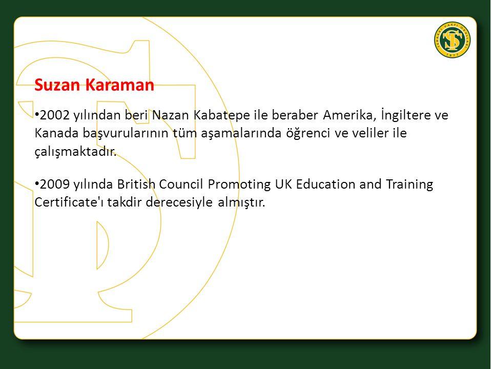 Suzan Karaman 2002 yılından beri Nazan Kabatepe ile beraber Amerika, İngiltere ve Kanada başvurularının tüm aşamalarında öğrenci ve veliler ile çalışm
