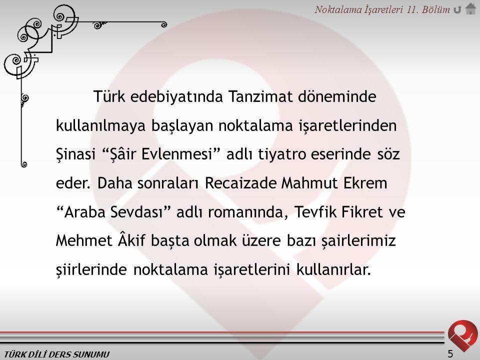 """TÜRK DİLİ DERS SUNUMU Noktalama İşaretleri 11. Bölüm 5 Türk edebiyatında Tanzimat döneminde kullanılmaya başlayan noktalama işaretlerinden Şinasi """"Şâi"""