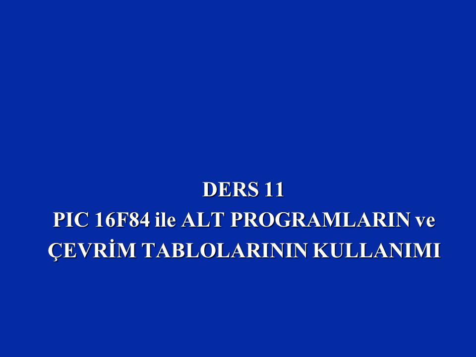 DERS 11 PIC 16F84 ile ALT PROGRAMLARIN ve ÇEVRİM TABLOLARININ KULLANIMI