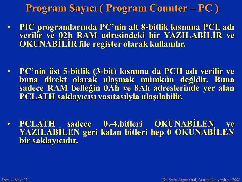 Dr. Emin Argun Oral, Atatürk Üniversitesi 2008 Ders 9, Slayt 11 Program Sayıcı ( Program Counter – PC ) PIC programlarında PC'nin alt 8-bitlik kısmına