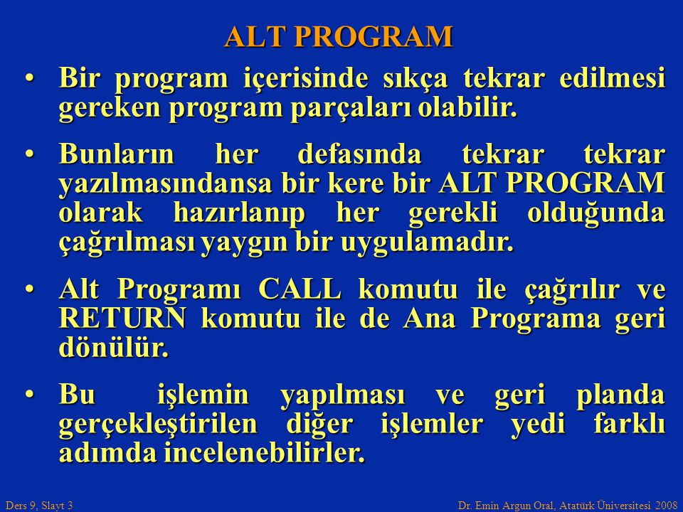 Dr. Emin Argun Oral, Atatürk Üniversitesi 2008 Ders 9, Slayt 3 ALT PROGRAM Bir program içerisinde sıkça tekrar edilmesi gereken program parçaları olab