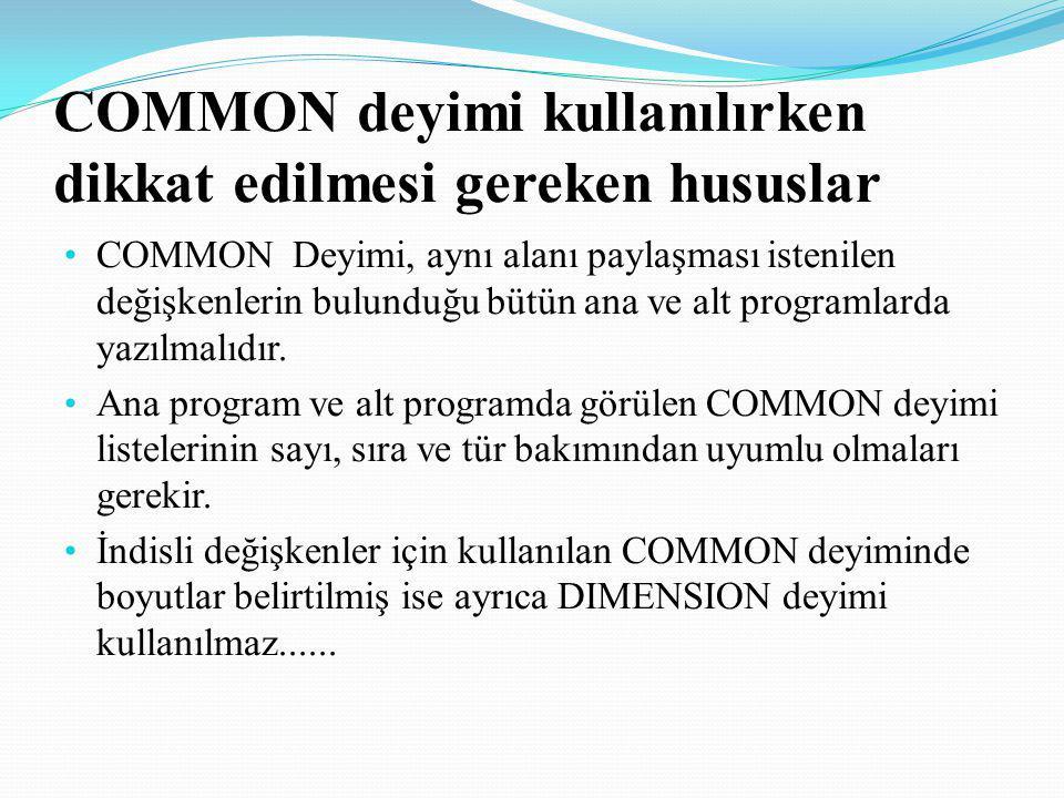 COMMON deyimi kullanılırken dikkat edilmesi gereken hususlar COMMON Deyimi, aynı alanı paylaşması istenilen değişkenlerin bulunduğu bütün ana ve alt p
