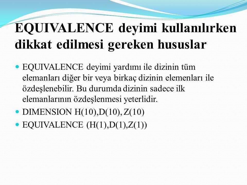 EQUIVALENCE deyimi kullanılırken dikkat edilmesi gereken hususlar EQUIVALENCE deyimi yardımı ile dizinin tüm elemanları diğer bir veya birkaç dizinin
