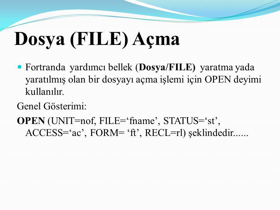 Dosya (FILE) Açma Fortranda yardımcı bellek (Dosya/FILE) yaratma yada yaratılmış olan bir dosyayı açma işlemi için OPEN deyimi kullanılır. Genel Göste