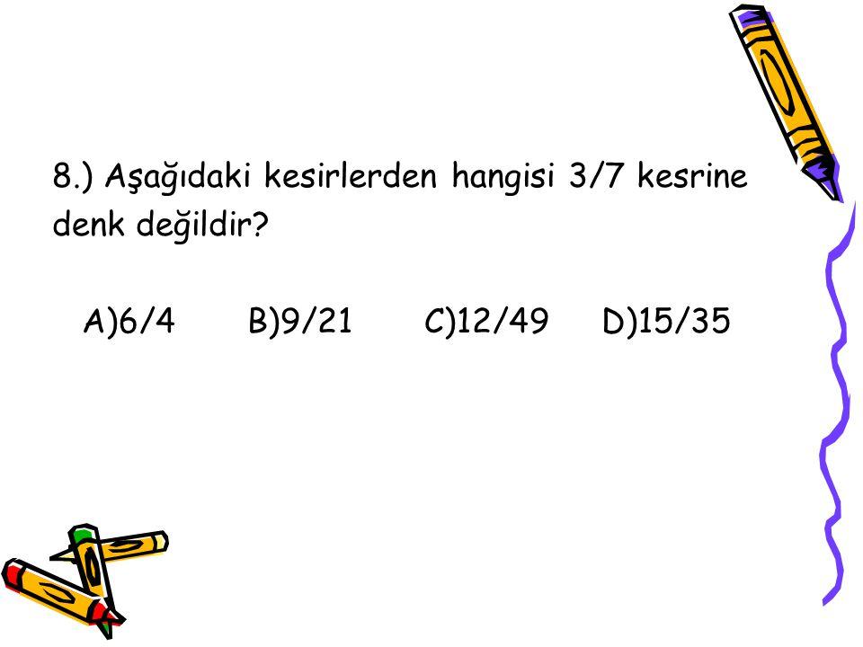 7.) 7/15 < a/30 sıralamasının doğru olması için a yerine yazılabilecek en küçük doğal sayı kaçtır? A)8 B)12 C)15 D)18