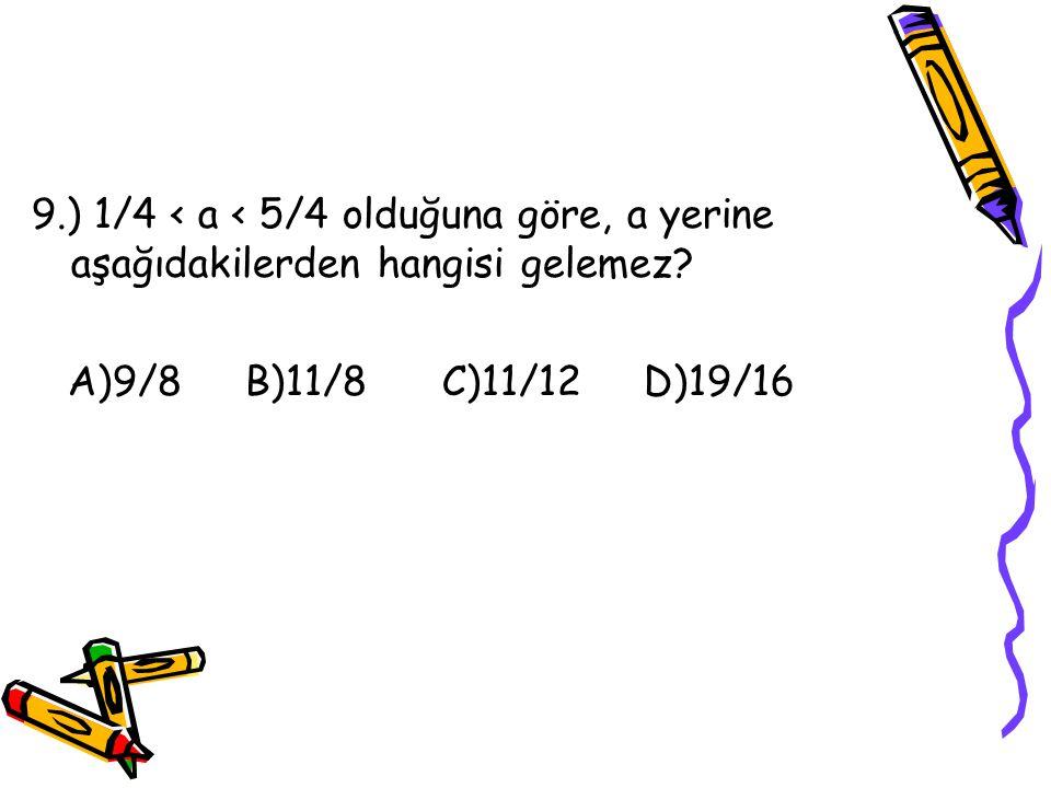 8.) Aşağıdaki kesirlerden hangisi 3/7 kesrine denk değildir? A)6/4 B)9/21 C)12/49 D)15/35