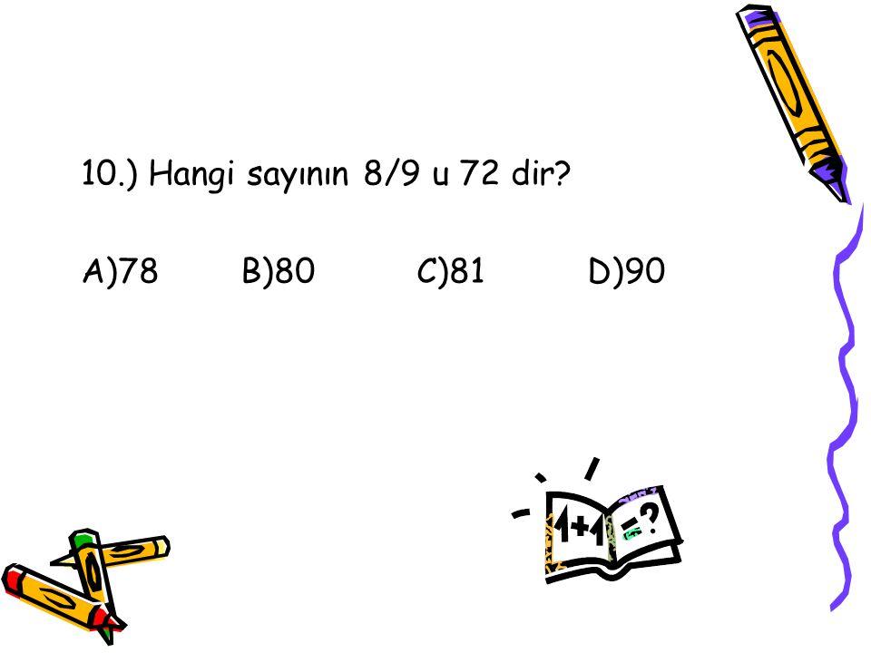 9.) 1/4 < a < 5/4 olduğuna göre, a yerine aşağıdakilerden hangisi gelemez? A)9/8 B)11/8 C)11/12 D)19/16