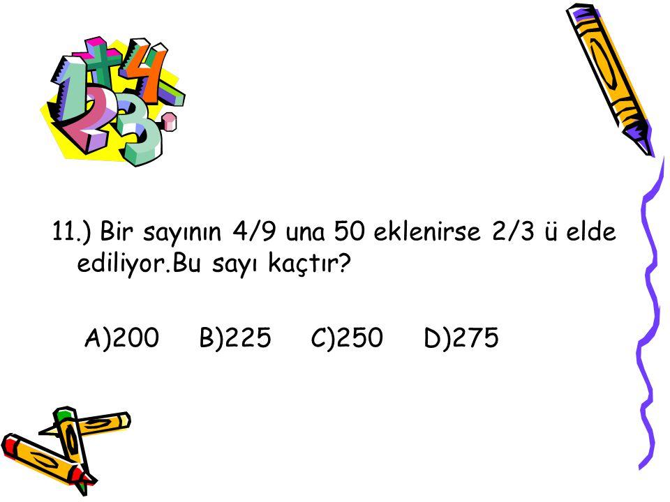 10.) Hangi sayının 8/9 u 72 dir? A)78 B)80 C)81 D)90