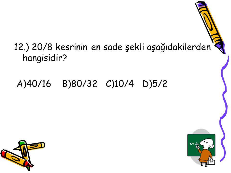 11.) Bir sayının 4/9 una 50 eklenirse 2/3 ü elde ediliyor.Bu sayı kaçtır? A)200 B)225 C)250 D)275