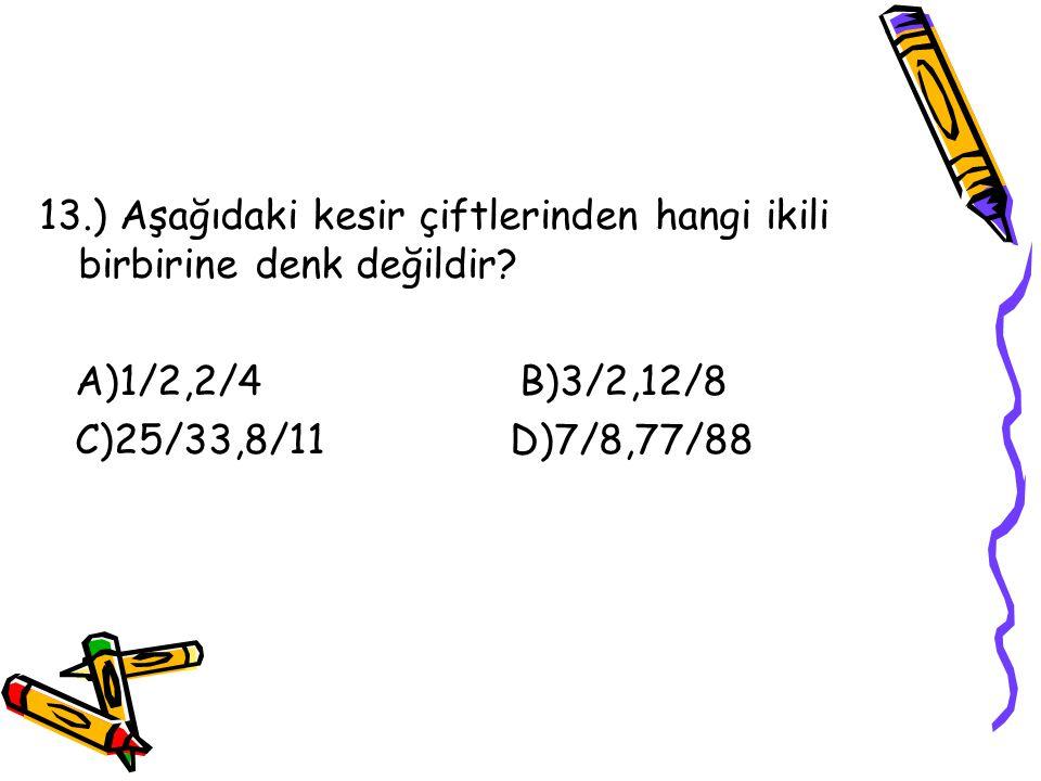 12.) 20/8 kesrinin en sade şekli aşağıdakilerden hangisidir? A)40/16 B)80/32 C)10/4 D)5/2