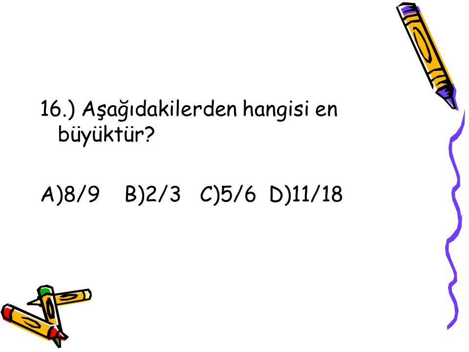 15.) Aşağıdakilerden hangisi bir bileşik kesir değildir? A)80/79 B)40/23 C)32/16 D)1080/1081