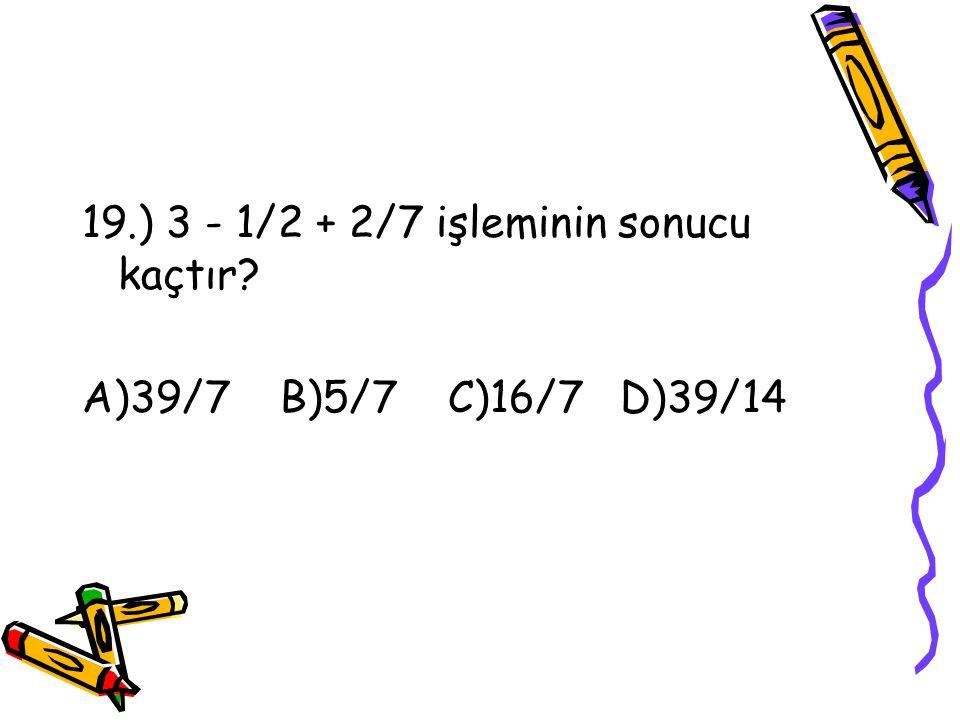 18.) 4/5 < a/20 < 9/10 ise a tam sayı kaçtır? A)17 B)16 C)15 D)14