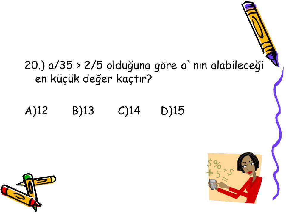 19.) 3 - 1/2 + 2/7 işleminin sonucu kaçtır? A)39/7 B)5/7 C)16/7 D)39/14