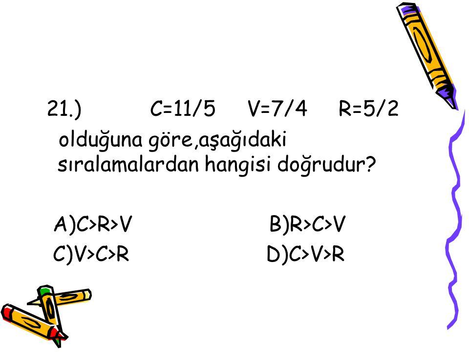 20.) a/35 > 2/5 olduğuna göre a`nın alabileceği en küçük değer kaçtır? A)12 B)13 C)14 D)15