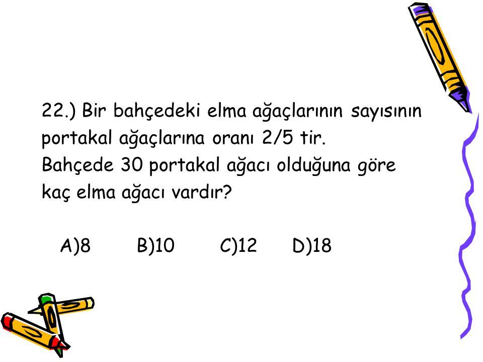 21.) C=11/5 V=7/4 R=5/2 olduğuna göre,aşağıdaki sıralamalardan hangisi doğrudur? A)C>R>V B)R>C>V C)V>C>R D)C>V>R