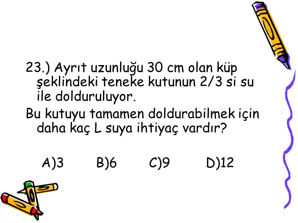22.) Bir bahçedeki elma ağaçlarının sayısının portakal ağaçlarına oranı 2/5 tir. Bahçede 30 portakal ağacı olduğuna göre kaç elma ağacı vardır? A)8 B)