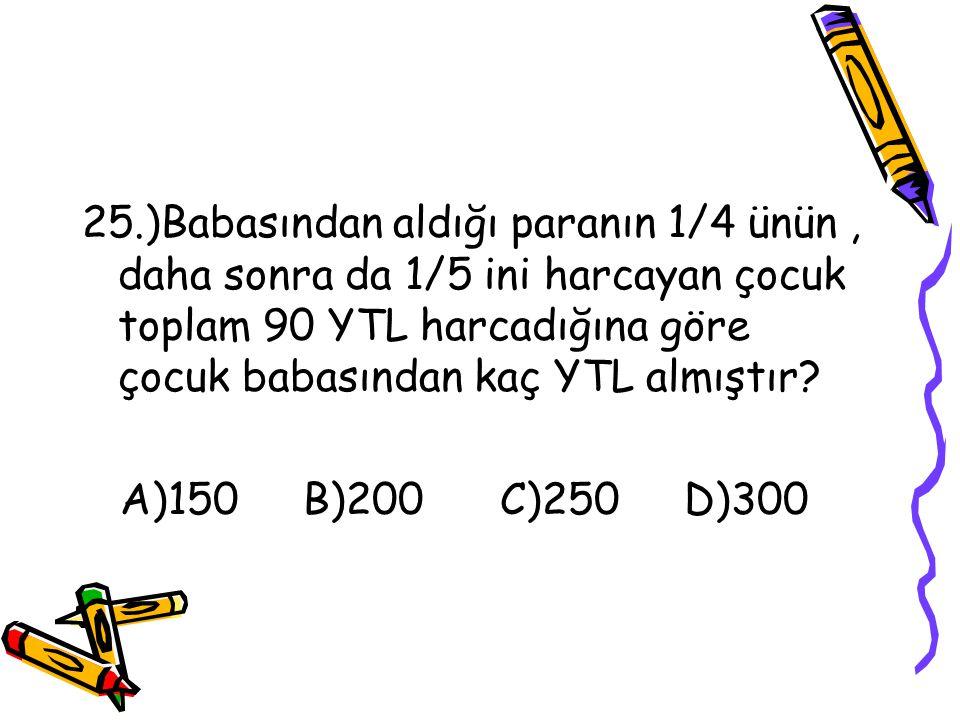 24.)Bir karpuzu 16 eşit parçaya bölen bir kişi 13 parçasını arkadaşlarına dağıtıp,kalanını kendisi yiyiyor. Buna göre bu kişi karpuzun kaçta kaçını ye