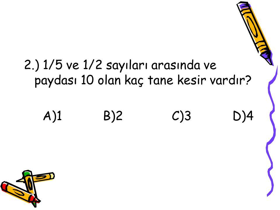 1.) 1/3 ü 12 olan sayının 1/9 u kaçtır? A) 3 B)4 C)5 D)9