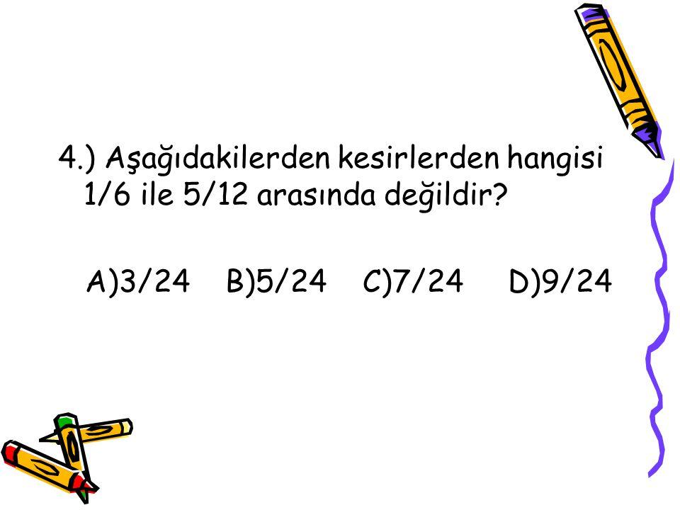 3.) Bir sepet yumurtanın 3/19 u kırılmıştır. Sağlam yumurtalar tüm yumurtaların kaçta kaçıdır? A)3/19 B)16/19 C)19/16 D)19/3