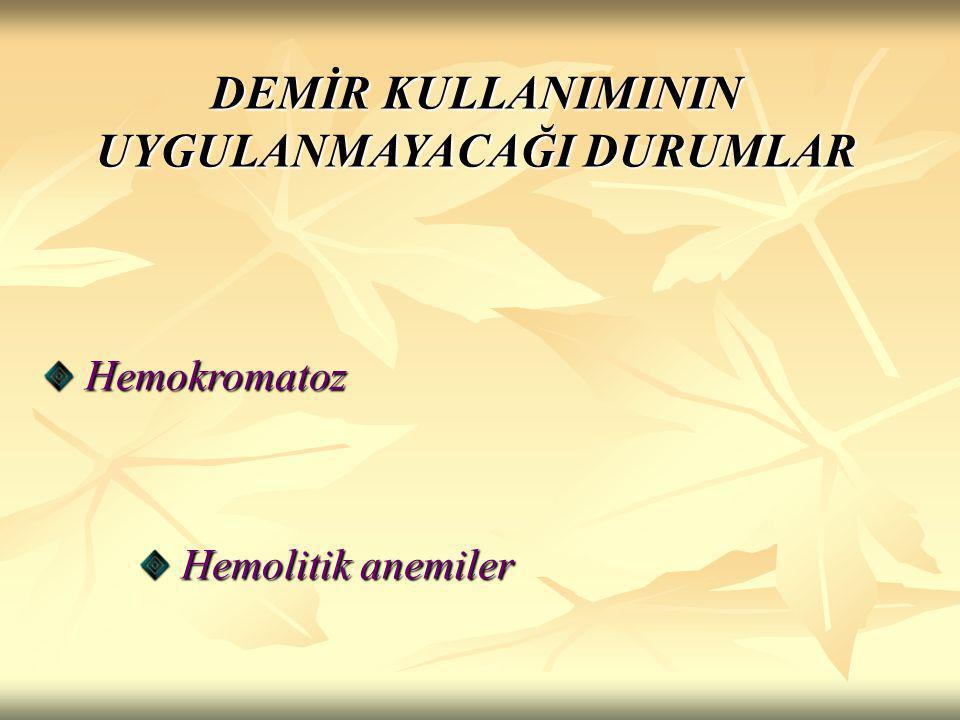 DEMİR KULLANIMININ UYGULANMAYACAĞI DURUMLAR Hemokromatoz Hemokromatoz Hemolitik anemiler Hemolitik anemiler