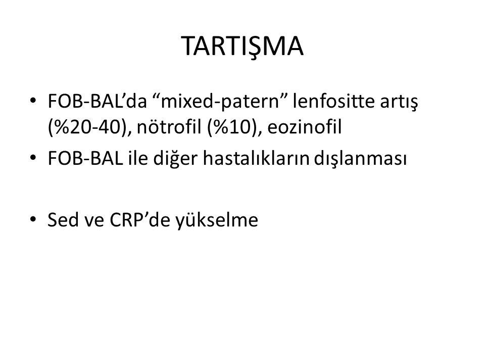 """TARTIŞMA FOB-BAL'da """"mixed-patern"""" lenfositte artış (%20-40), nötrofil (%10), eozinofil FOB-BAL ile diğer hastalıkların dışlanması Sed ve CRP'de yükse"""