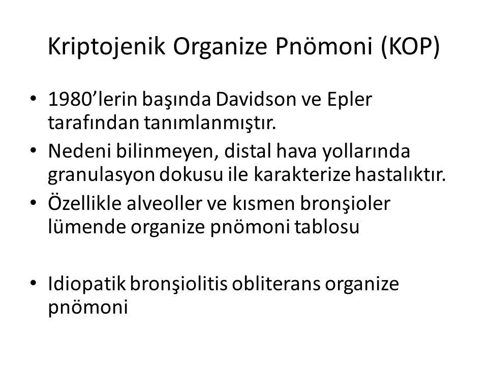 Kriptojenik Organize Pnömoni (KOP) 1980'lerin başında Davidson ve Epler tarafından tanımlanmıştır. Nedeni bilinmeyen, distal hava yollarında granulasy