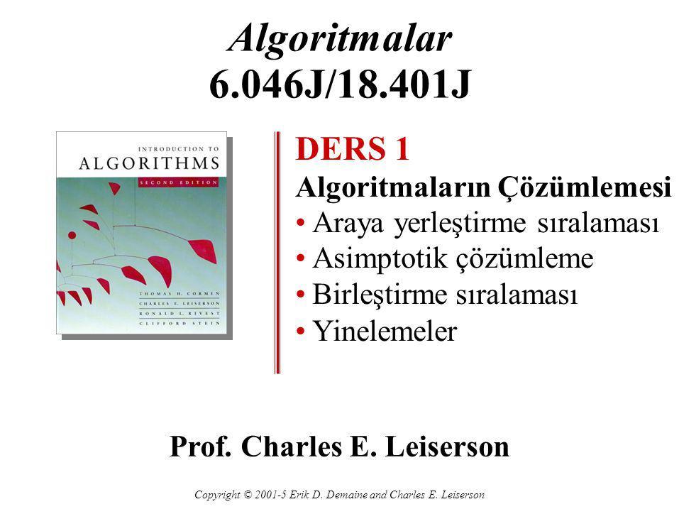 Algoritmalar 6.046J/18.401J DERS 1 Algoritmaların Çözümlemesi Araya yerleştirme sıralaması Asimptotik çözümleme Birleştirme sıralaması Yinelemeler Pro