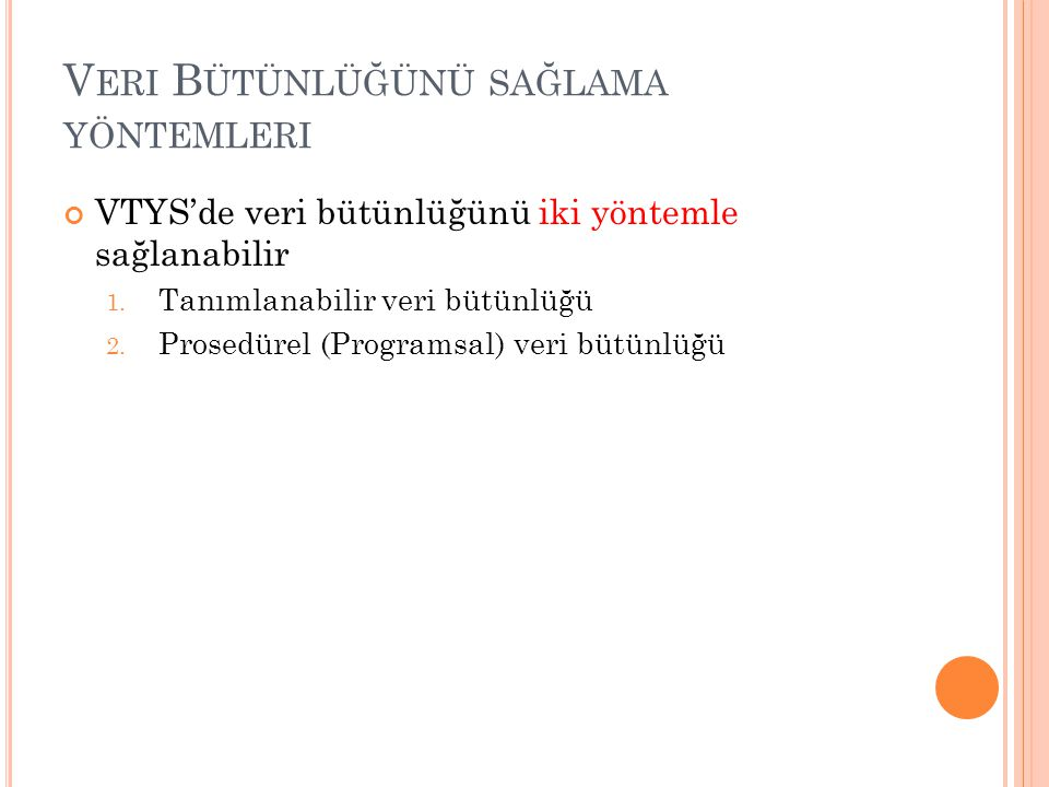 V ERI B ÜTÜNLÜĞÜNÜ SAĞLAMA YÖNTEMLERI Set Null Örnek CREATE TABLE yarismacilar( no INT(4) PRIMARY KEY, ad VARCHAR(30), soyad VARCHAR(30), iladi CHAR (20) NOT NULL, CONSTRAINT FK_iladi FOREIGN KEY (iladi) REFERENCES iller(adi) ON DELETE SET NULL );