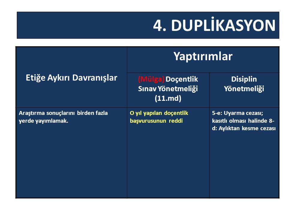 4. DUPLİKASYON Etiğe Aykırı Davranışlar Yaptırımlar (Mülga) Doçentlik Sınav Yönetmeliği (11.md) Disiplin Yönetmeliği Araştırma sonuçlarını birden fazl