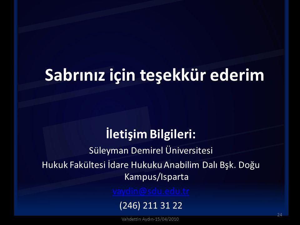 Sabrınız için teşekkür ederim İletişim Bilgileri: Süleyman Demirel Üniversitesi Hukuk Fakültesi İdare Hukuku Anabilim Dalı Bşk. Doğu Kampus/Isparta va
