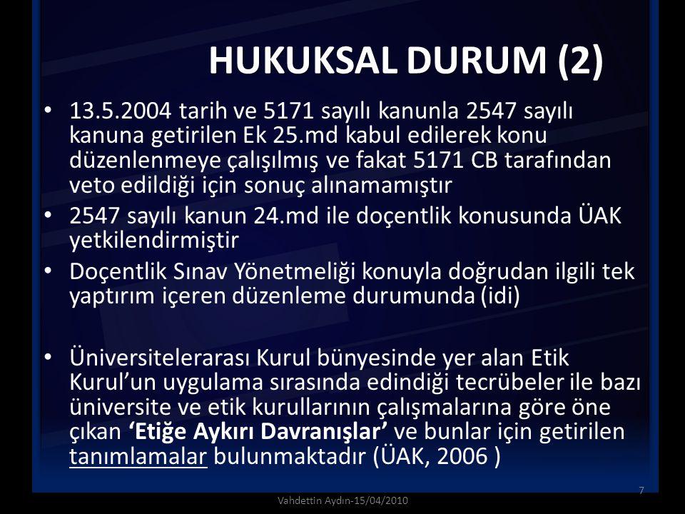 HUKUKSAL DURUM (3) (Mülga) 2000 tarihli Yönetmelik 11-12.md'de - temelsiz de olsa- Etik Komisyon'dan bahsederken; 2009 tarihli yönetmelik herhangi bir etik komisyondan bahsetmemektedir 8 Vahdettin Aydın-15/04/2010