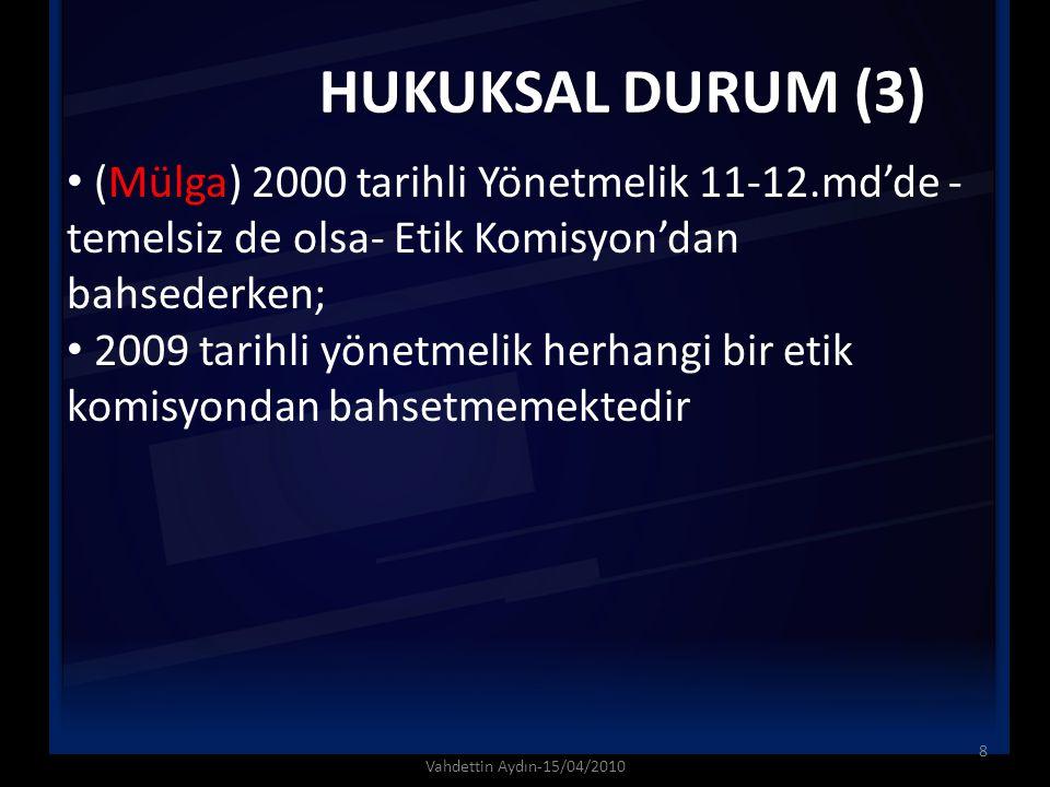 HUKUKSAL DURUM (3) (Mülga) 2000 tarihli Yönetmelik 11-12.md'de - temelsiz de olsa- Etik Komisyon'dan bahsederken; 2009 tarihli yönetmelik herhangi bir
