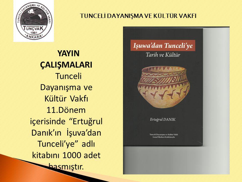 TUNCELİ DAYANIŞMA VE KÜLTÜR VAKFI YAYIN ÇALIŞMALARI Tunceli Dayanışma ve Kültür Vakfı 11.Dönem içerisinde Ertuğrul Danık'ın İşuva'dan Tunceli'ye adlı kitabını 1000 adet basmıştır.
