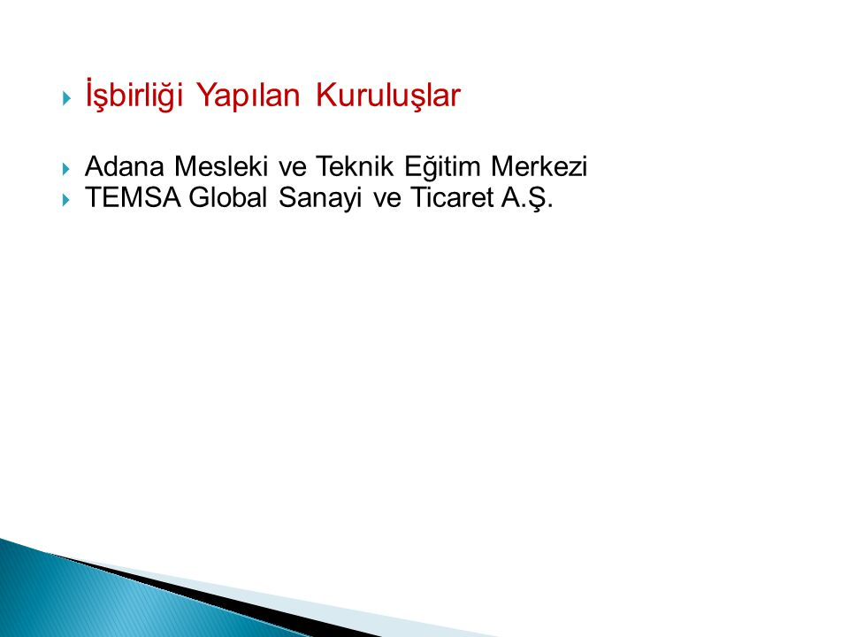  İşbirliği Yapılan Kuruluşlar  Adana Mesleki ve Teknik Eğitim Merkezi  TEMSA Global Sanayi ve Ticaret A.Ş.