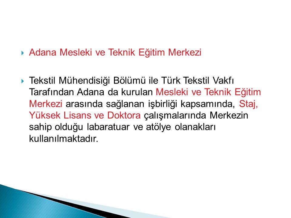  Adana Mesleki ve Teknik Eğitim Merkezi  Tekstil Mühendisiği Bölümü ile Türk Tekstil Vakfı Tarafından Adana da kurulan Mesleki ve Teknik Eğitim Merk
