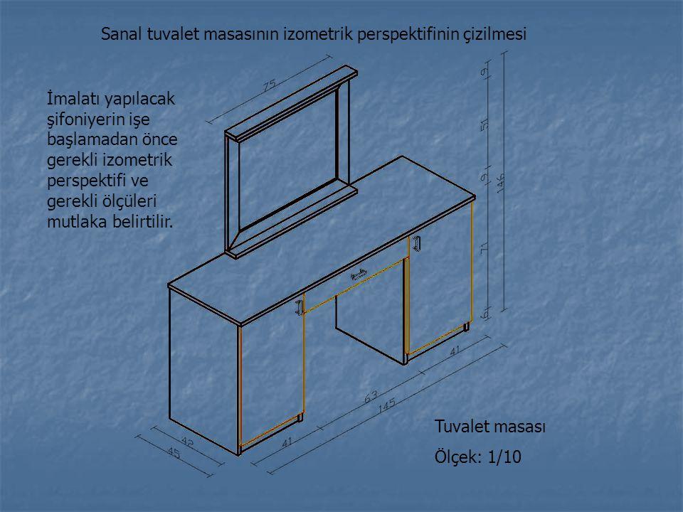 Sanal tuvalet masasının izometrik perspektifinin çizilmesi Tuvalet masası Ölçek: 1/10 İmalatı yapılacak şifoniyerin işe başlamadan önce gerekli izomet