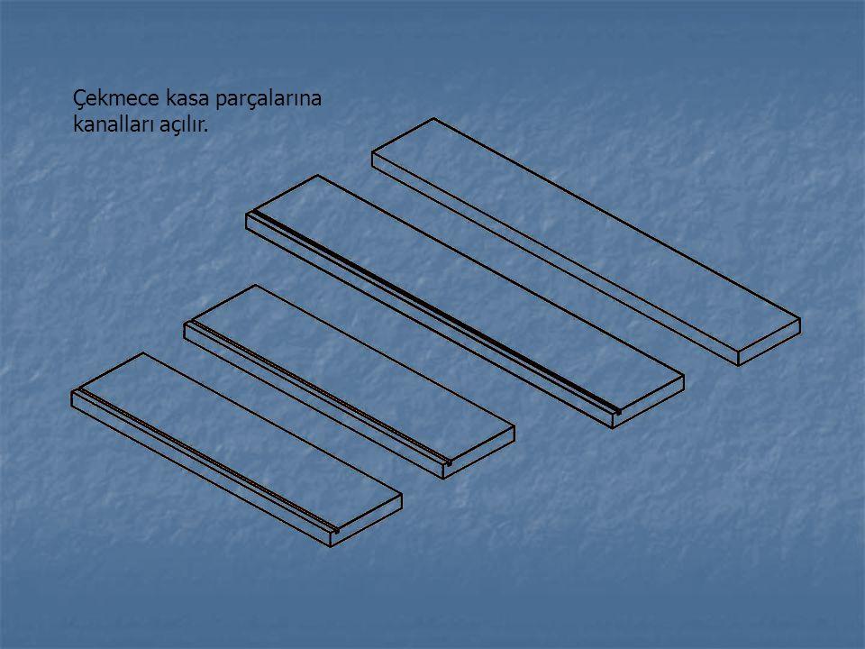 Çekmece kasa parçalarına kanalları açılır.