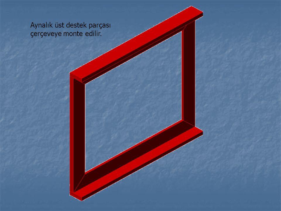 Aynalık üst destek parçası çerçeveye monte edilir.