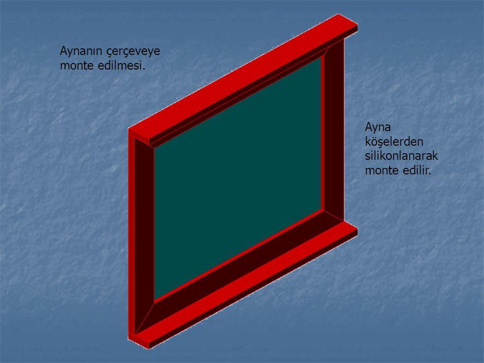 Aynanın çerçeveye monte edilmesi. Ayna köşelerden silikonlanarak monte edilir.